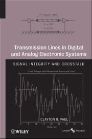 Transmission Lines in Digital and Analog Electronic Systems - Signal Integrity and Crosstalk ebook by Clayton R. Paul