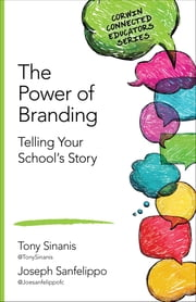 The Power of Branding - Telling Your School's Story ebook by Tony Sinanis,Joseph M. Sanfelippo