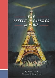 The Little Pleasures of Paris ebook by Leslie Jonath,Lizzy Stewart