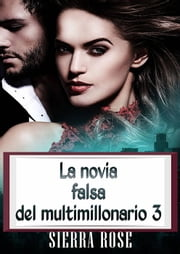 La novia falsa del multimillonario 3 eBook by Sierra Rose