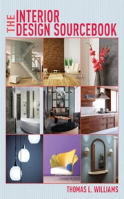 The Interior Design Sourcebook ebook by Thomas  L. Williams
