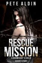 Rescue Mission - Doomsday's Child, #1.5 ebook by Pete Aldin