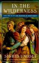 In the Wilderness - The Master of Hestviken, Vol. 3 ebook by Sigrid Undset