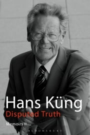 Disputed Truth - Memoirs Volume 2 ebook by Professor Hans Küng