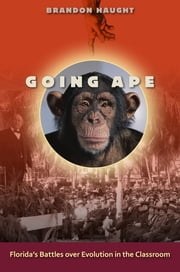 Going Ape - Florida's Battles over Evolution in the Classroom ebook by Brandon Haught