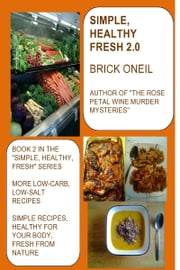 Simple, Healthy, Fresh 2.0 ebook by Brick ONeil