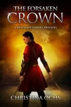 The Forsaken Crown - The Desolate Empire, #0 ebook by Christina Ochs