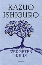 Vergeten reus - roman ebook by Kazuo Ishiguro, Bartho Kriek