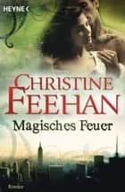 Magisches Feuer - Ein Shapeshifter-Roman ebook by Christine Feehan, Ruth Sander