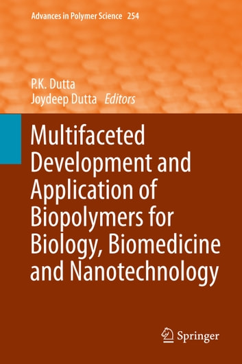 Multifaceted Development and Application of Biopolymers for Biology, Biomedicine and Nanotechnology ebook by