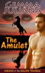 The Amulet - Sheikhs of the Golden Triangle - Prequel ebook by Gemma Juliana