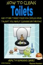 How to Clean Toilets: And other things your Mom should have taught you about cleaning Bathrooms ebook by Rachel Redden