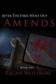 After The Fires Went Out: Amends ebook by Regan Wolfrom