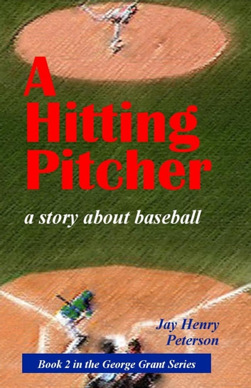 A Hitting Pitcher - George Grant, #2 ebook by Jay Henry Peterson