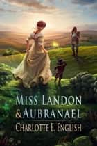 Miss Landon and Aubranael - Magic in Regency England ebook by Charlotte E. English