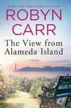 The View From Alameda Island 電子書 by Robyn Carr