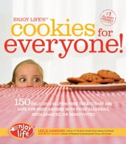 Enjoy Life's Cookies for Everyone! - 150 Delicious Gluten-Free Treats that are Safe for Most Anyone with Food Allergies, Intolerances, an ebook by Leslie Hammond,Betsy Laakso