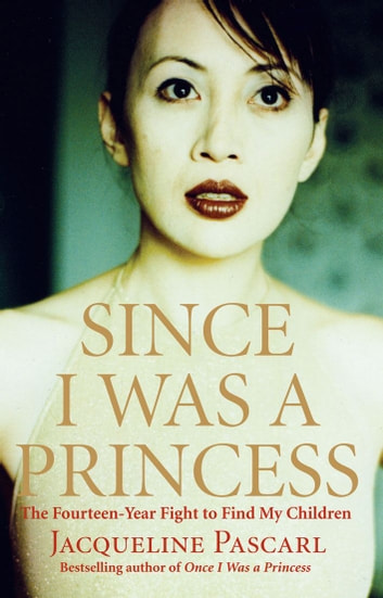 Since I Was a Princess - The Fourteen-Year Fight to Find My Children ebook by Jacqueline Pascarl
