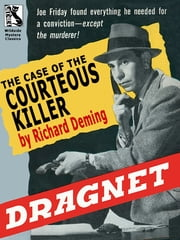 Dragnet: The Case of the Courteous Killer ebook by Richard Deming