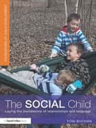 The Social Child - Laying the foundations of relationships and language ebook by Toni Buchan