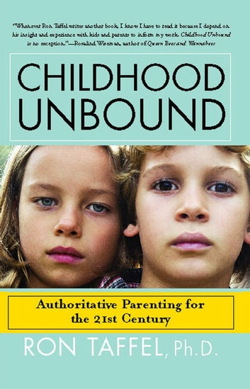 Childhood Unbound - Saving Our Kids' Best Selves--Confident Parenting in a World of Change ebook by Dr. Ron Taffel, Ph.D.