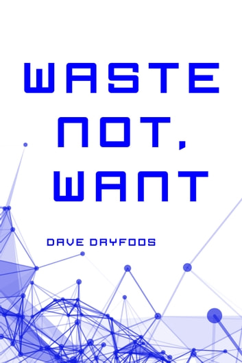 Waste Not, Want ebook by Dave Dryfoos