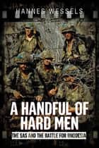 A Handful of Hard Men - The SAS and the Battle for Rhodesia ebook by Hannes Wessels