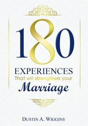 180 Experiences that will strengthen your marriage ebook by Dustin A. Wiggins