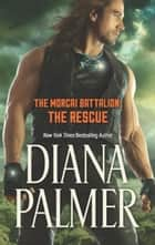 The Morcai Battalion: The Rescue (The Morcai Battalion, Book 4) ebook by Diana Palmer