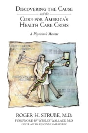 Discovering the Cause and the Cure for America'S Health Care Crisis