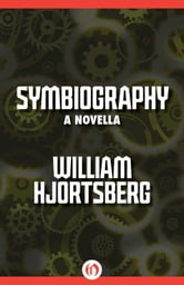 Symbiography - A Novella ebook by William Hjortsberg