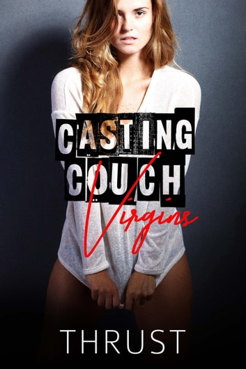 Casting Couch Virgins ebook by Thrust
