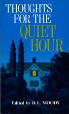 Thoughts for the Quiet Hour ebook by Dwight L Moody