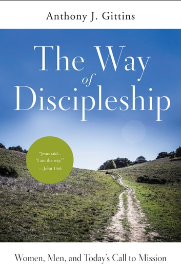 The Way of Discipleship - Women, Men, and Today's Call to Mission ebook by Anthony J. Gittins CSSp