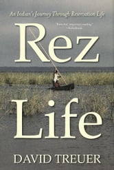 Rez Life - An Indian's Journey Through Reservation Life ebook by David Treuer