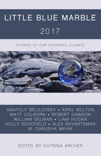 Little Blue Marble 2017 - Stories of Our Changing Climate ebook by Katrina Archer
