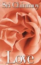 Love ebook by Sri Chinmoy