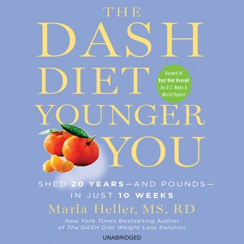 The DASH Diet Younger You - Shed 20 Years--and Pounds--in Just 10 Weeks audiobook by Marla Heller