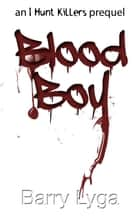 Blood Boy - an I Hunt Killers prequel eBook by Barry Lyga