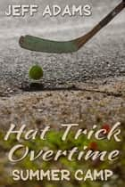 Hat Trick Overtime: Summer Camp ebook by Jeff Adams