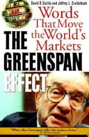 The Greenspan Effect: Words That Move the World's Markets: Words That Move the World's Markets ebook by Sicilia, David