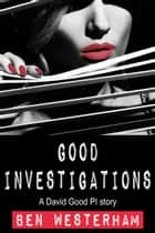 Good Investigations - A David Good British Crime Mystery ebook by Ben Westerham