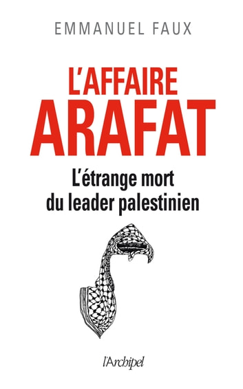 L'affaire Arafat - L'étrange mort du leader palestinien ebook by Emmanuel Faux