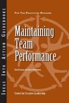 Maintaining Team Performance ebook by Kanaga, Browning