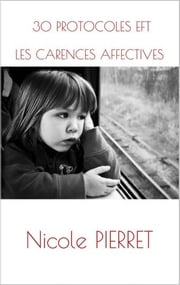 30 PROTOCOLES EFT - LES CARENCES AFFECTIVES ebook by Nicole PIERRET