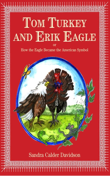 Tom Turkey And Erik Eagle: or How the Eagle Became the American Symbol ebook by Sandra Calder Davidson