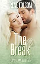 The Break: A Game On Companion Novella (Playing Games #2.5) ebook by Rene Folsom