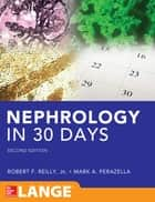 Nephrology in 30 Days ebook by Robert Reilly,Mark Perazella