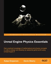 Unreal Engine Physics Essentials ebook by Katax Emperore,Devin Sherry
