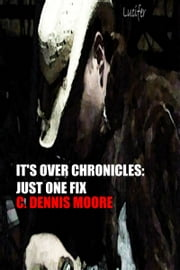 It's Over Chronicles: Just One Fix ebook by C. Dennis Moore